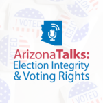 Arizona Talks: Election Integrity and Voting Rights
